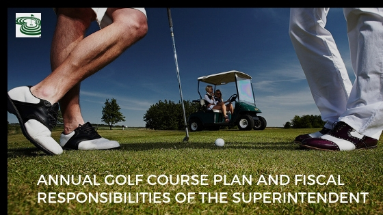 Annual Golf Course Plan and Fiscal Responsibilities of the Superintendent