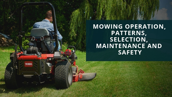 Mowing Operation, Patterns, Selection, Maintenance and Safety