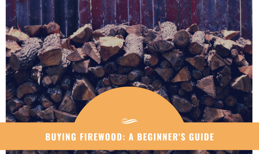 A Guide On Buying Firewood For Beginners