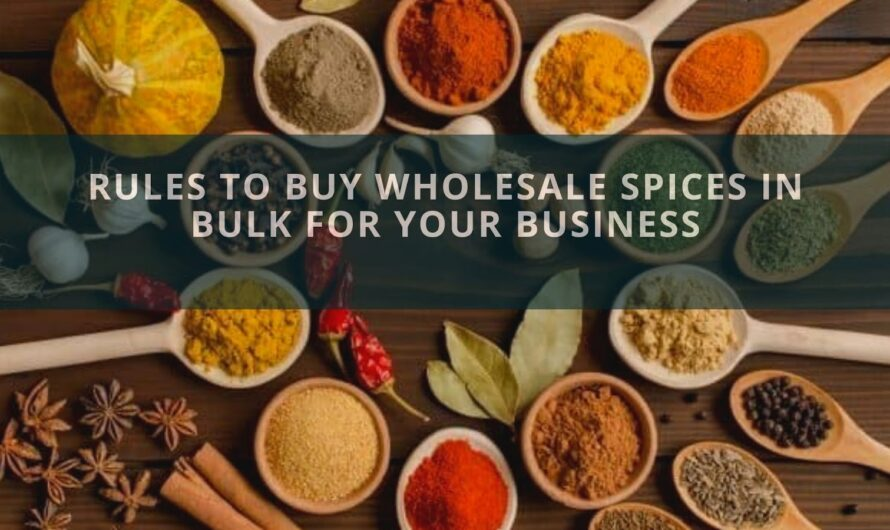 Rules To Buy Wholesale Spices In Bulk For Your Business