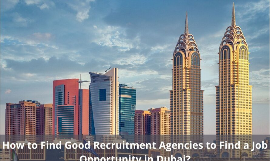 How to Find Good Recruitment Agencies to Find a Job Opportunity in Dubai?